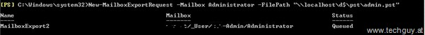 New-MailboxExportRequest  -Mailbox Administrator –FilePath ""\localhostd$pstAdmin.pst600|50|?|38ac11e204e9662e4aa0ddc15cfaf68b|False|UNLIKELY|0.310284286737442